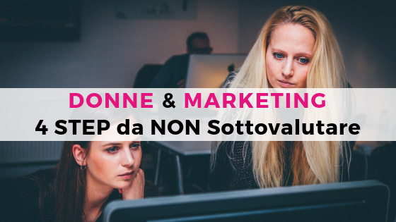 Donne & Marketing: 4 STEP DA NON SOTTOVALUTARE