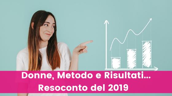 Donne, Metodo e Risultati… Resoconto del 2019