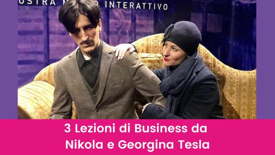 3 Lezioni di Business da Nikola e Georgina Tesla